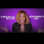 """K. Michelle Releases Trailer for New VH1 Series """"My Life"""""""