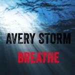 "New Music: Avery Storm ""Breathe"""
