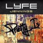 "New Music: Lyfe Jennings ""Pretty Is"""