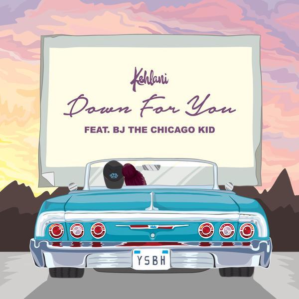 Kehlani BJ the Chicago Kid Down for You