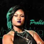 """New Music: Whitney Wright """"Problems"""" featuring Mishon"""