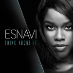 "New Music: Esnavi ""Think About It"""