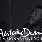 """New Music: Antoine Dunn Returns With Single """"I'm Gonna Love You"""", Signs with TopNotch Music"""