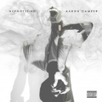 """New Music: Aaron Camper """"Hypnotizing"""" (Produced by DJ Camper/Written by Tytewriter)"""