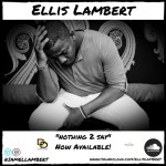 "New Music: Ellis Lambert ""Nothing 2 Say"""