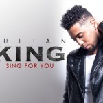 """New Music: Julian King Releases His Debut EP """"Sing for You"""""""