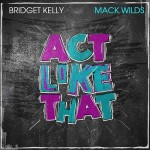 """New Music: Bridget Kelly """"Act Like That"""" Featuring Mack Wilds"""