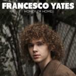 "New Music: Francesco Yates ""Honey I'm Home"" + Announces Self Titled EP Release for September 11th"