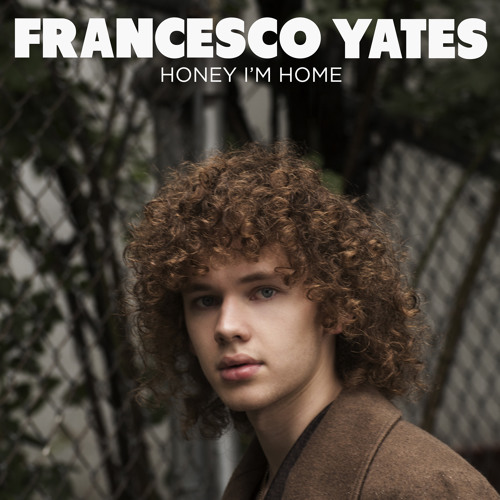Francesco Yates Honey I'm Home