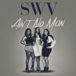 "SWV Release New Single ""Aint No Man"", Announce New Album for Oct. 30th Release"