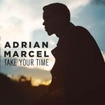"""New Music: Adrian Marcel """"Take Your Time"""""""
