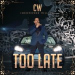 """Lyric Video: Christopher Williams """"Too Late"""""""