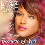 """New Music: Latrese Bush """"Because of You"""" featuring Noel Gourdin"""