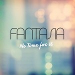 """New Music: Fantasia """"No Time for It"""""""