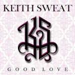"Keith Sweat Claims Top Spot at Radio with ""Good Love"", Announces ""Dress to Impress"" Album for Summer Release"