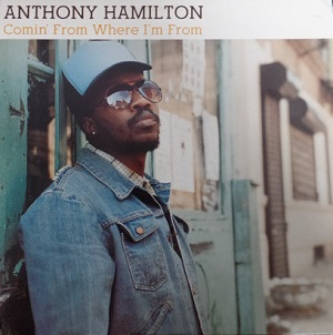 Anthony Hamilton Comin From Where Im From