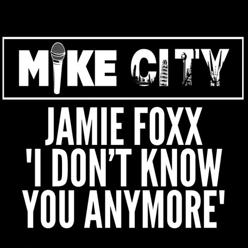 Jamie Foxx Don't Know You Anymore