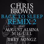 New Music: Chris Brown - Back To Sleep (Remix #2) Featuring August Alsina, Miguel & Trey Songz
