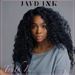 New Music: Jayd Ink - Truth Is