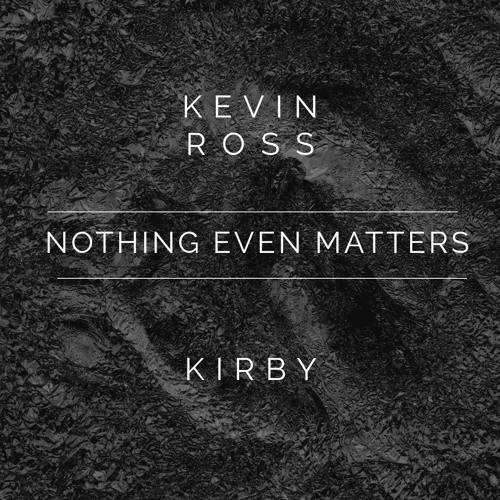 Kevin Ross Kirby Lauryen Nothing-Even-Matters