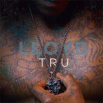New Music: Lloyd - Tru (Remix) Featuring 2 Chainz