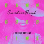 New Music: Candice Boyd – Damn Good Time (Featuring French Montana) (Written by Ne-Yo)