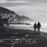 New Music: Savoy Ellis - Say Yea