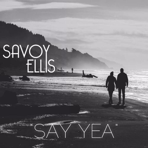 Savoy Ellis Say Yea