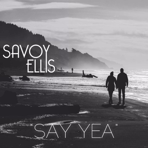 Savoy Ellis Say Yea
