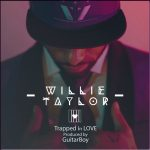 New Music: Willie Taylor - Trapped in Love