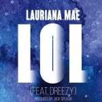 New Music: Lauriana Mae - LOL (featuring Dreezy) (Produced by Jack Splash)