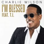 New Music: Charlie Wilson - I'm Blessed (featuring T.I.)