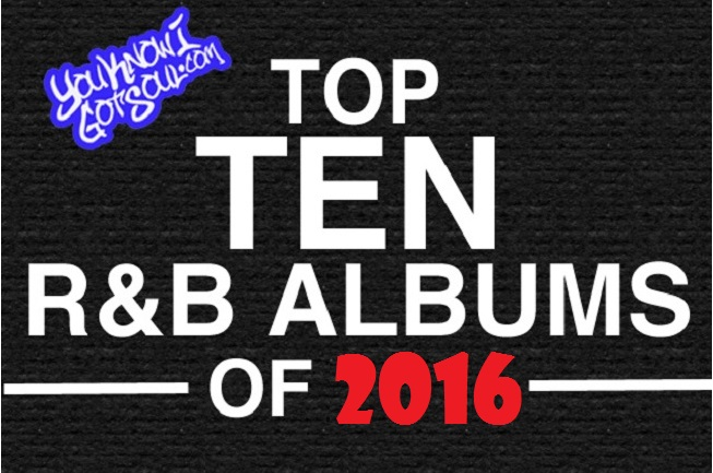 The Top 10 Best R&B Albums of 2016 Presented by YouKnowIGotSoul