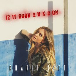 Charli Taft Iz It Good 2 U X 2 On
