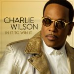 "Stream Charlie Wilson's New Album ""In It To Win It"""