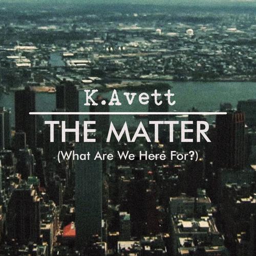 K Avett The Matter