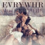 New Music: EVRYWHR - Mother to Be