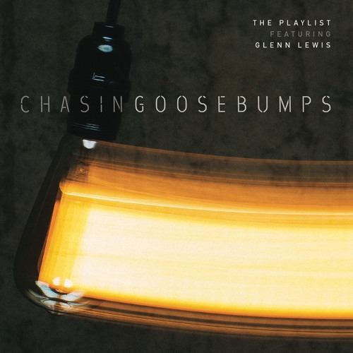 The Playlist featuring Glenn Lewis Chasing Goosebumps