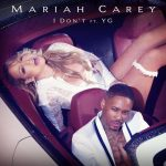 New Video: Mariah Carey - I Don't (Featuring YG) (Produced By Jermaine Dupri & Bryan-Michael Cox)