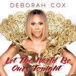 New Music: Deborah Cox - Let the World Be Ours Tonight