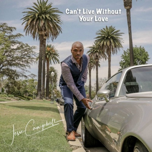 Jesse Campbell Cant Live Without Your Love