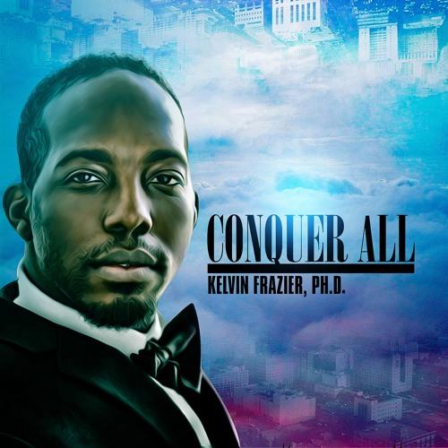 Kelvin Frazier Conquer All