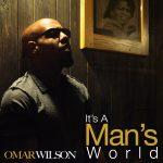 New Video: Omar Wilson - It's a Man's World