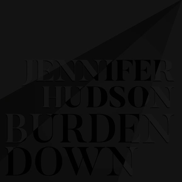 Jennifer Hudson Burden Down