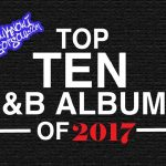 The Top 10 Best R&B Albums of 2017 Presented by YouKnowIGotSoul.com
