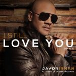 New Music: Javon Inman - I Still Love You (featuring Michelle Carter Williams)