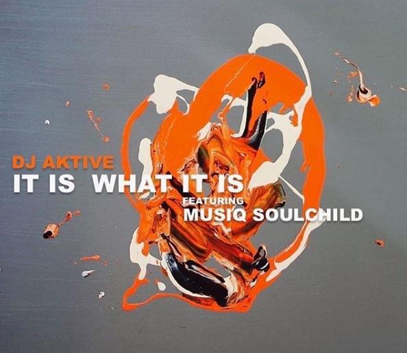 DJ Aktive Musiq Soulchild It Is What It is