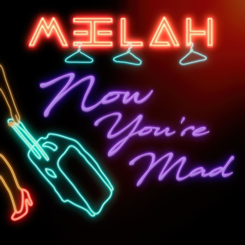 Meelah Now Youre Mad