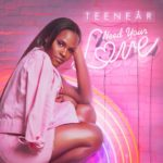 New Video: Teenear - Need Your Love
