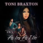 "Toni Braxton Announces ""As Long As I Live"" Tour with SWV as Opening Act"